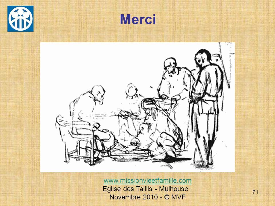 71 Merci www.missionvieetfamille.com Eglise des Taillis - Mulhouse Novembre 2010 - © MVF