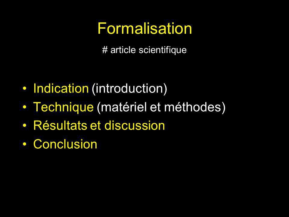 Formalisation # article scientifique Indication (introduction) Technique (matériel et méthodes) Résultats et discussion Conclusion