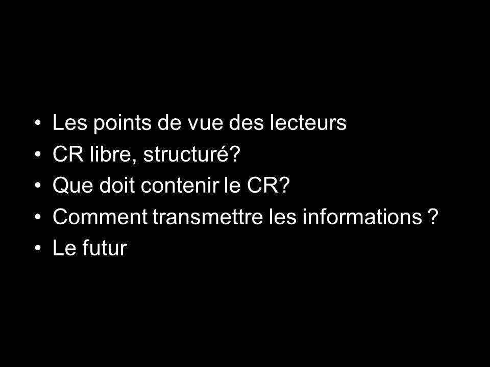 Les points de vue des lecteurs CR libre, structuré? Que doit contenir le CR? Comment transmettre les informations ? Le futur