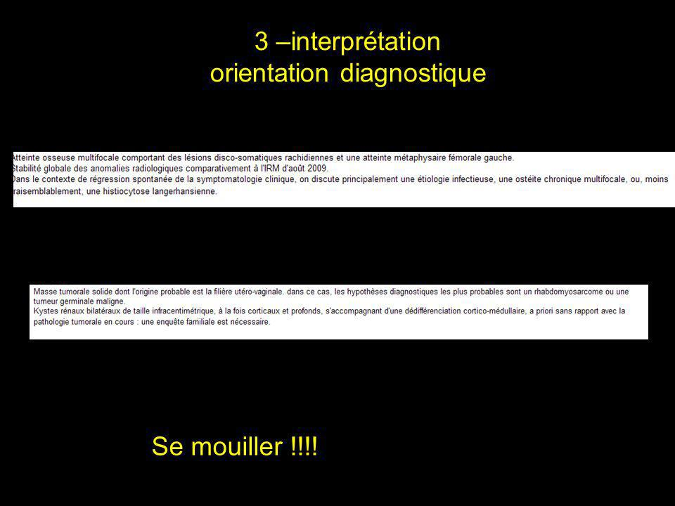 3 –interprétation orientation diagnostique Se mouiller !!!!