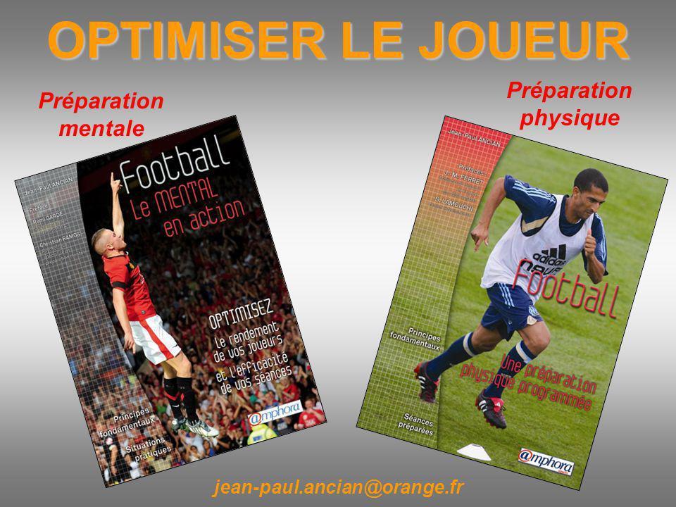 OPTIMISER LE JOUEUR jean-paul.ancian@orange.fr Préparation mentale Préparation physique
