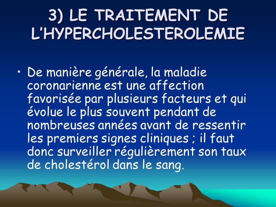 3) LE TRAITEMENT DE LHYPERCHOLESTEROLEMIE De manière générale, la maladie coronarienne est une affection favorisée par plusieurs facteurs et qui évolu