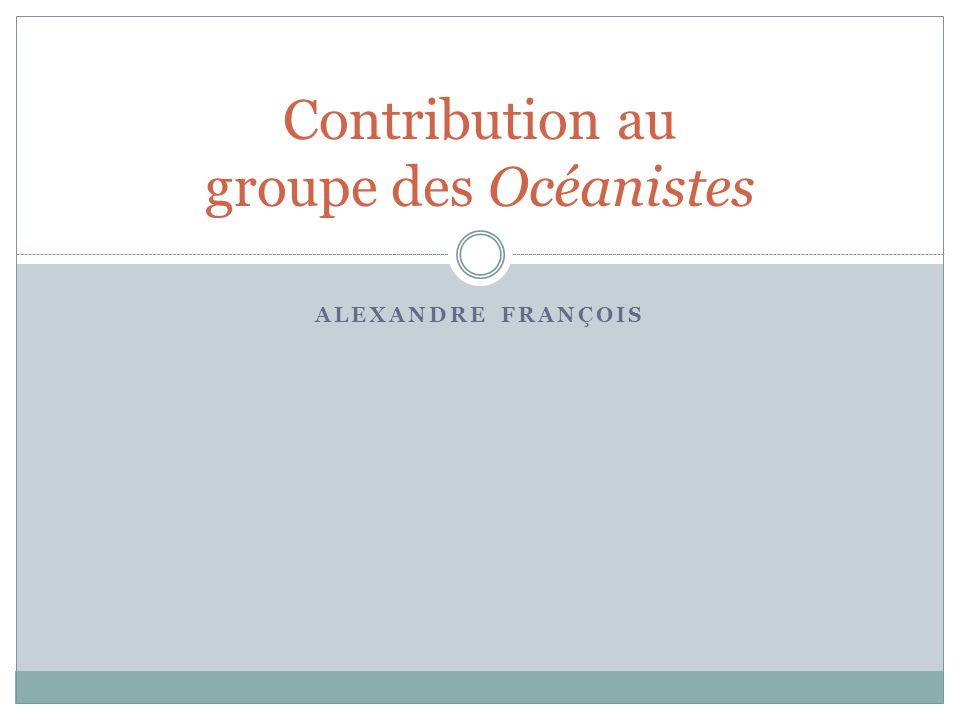 ALEXANDRE FRANÇOIS Contribution au groupe des Océanistes