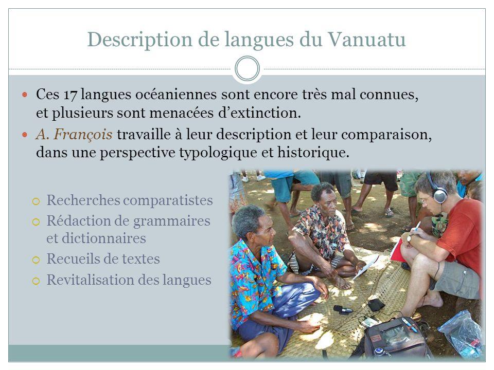 Description de langues du Vanuatu Ces 17 langues océaniennes sont encore très mal connues, et plusieurs sont menacées dextinction. A. François travail