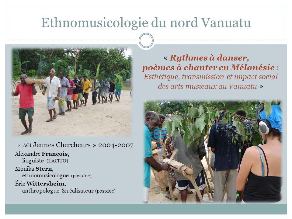 Ethnomusicologie du nord Vanuatu Musique, danse & poésie chantée Documentation & archivage Description & analyse 8 régions denquête 50 h darchives audio 40 h darchives vidéo un film documentaire (prévu 2008) un livre-Cd (en prép.)
