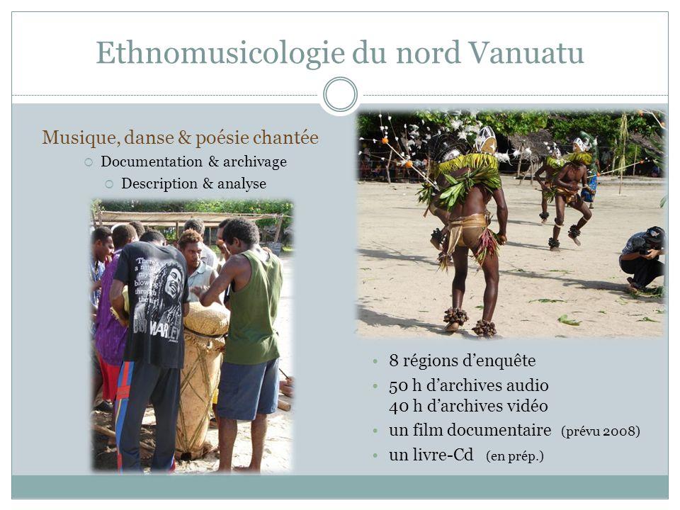 Ethnomusicologie du nord Vanuatu Musique, danse & poésie chantée Documentation & archivage Description & analyse 8 régions denquête 50 h darchives aud