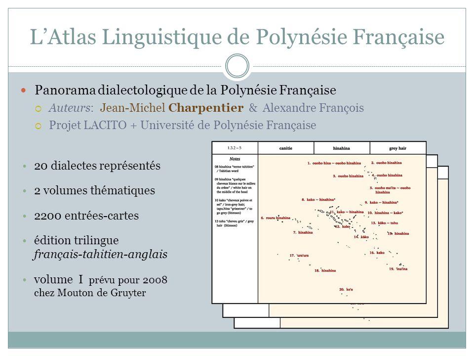 LAtlas Linguistique de Polynésie Française Panorama dialectologique de la Polynésie Française Auteurs: Jean-Michel Charpentier & Alexandre François Pr