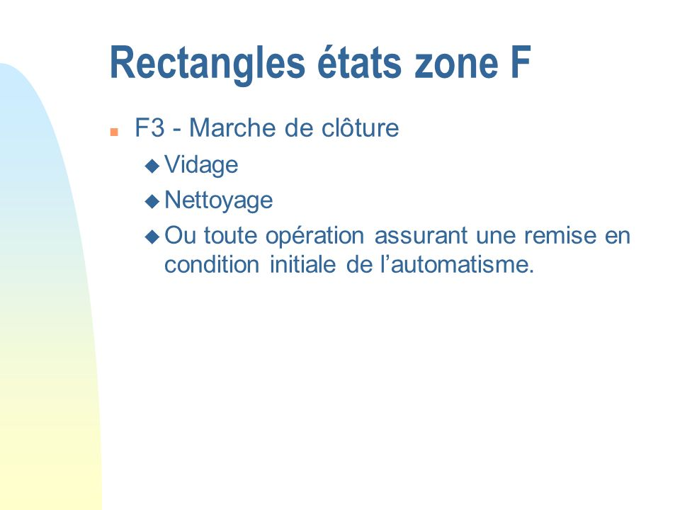 Rectangles états zone F n F3 - Marche de clôture u Vidage u Nettoyage u Ou toute opération assurant une remise en condition initiale de lautomatisme.