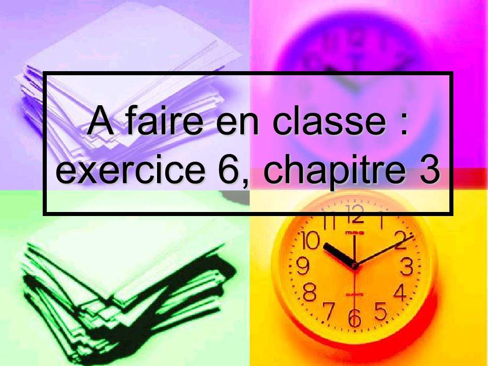 A faire en classe : exercice 6, chapitre 3