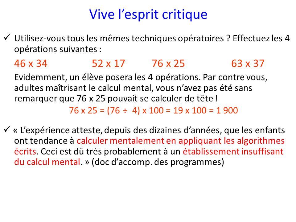 Vive lesprit critique Utilisez-vous tous les mêmes techniques opératoires ? Effectuez les 4 opérations suivantes : 46 x 3452 x 17 76 x 25 63 x 37 Evid