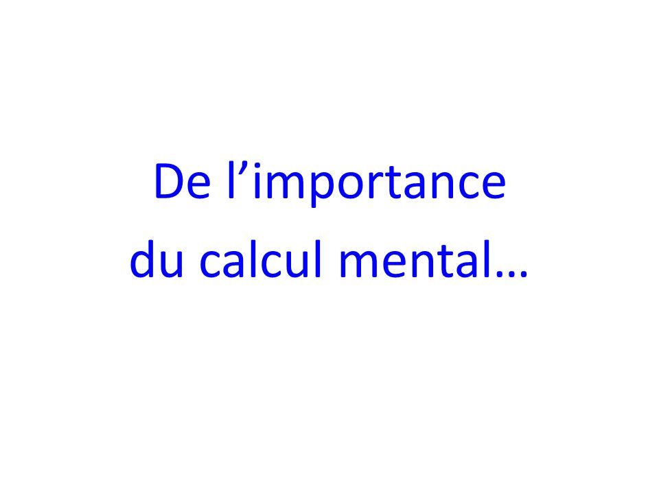 De limportance du calcul mental…
