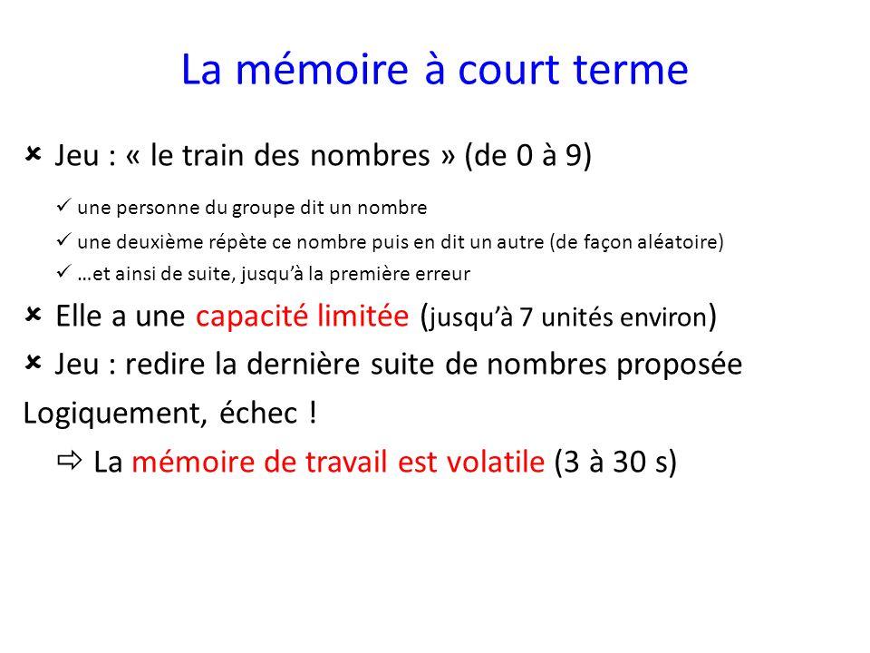 La mémoire à court terme Jeu : « le train des nombres » (de 0 à 9) une personne du groupe dit un nombre une deuxième répète ce nombre puis en dit un a