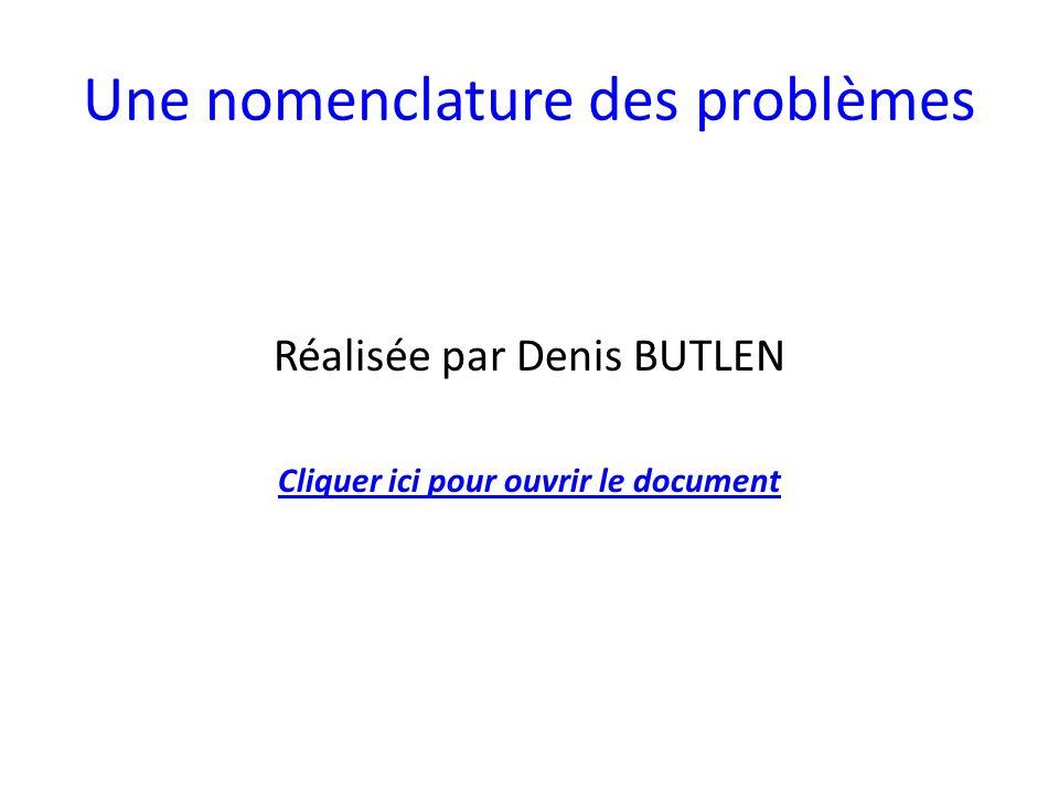 Une nomenclature des problèmes Réalisée par Denis BUTLEN Cliquer ici pour ouvrir le document