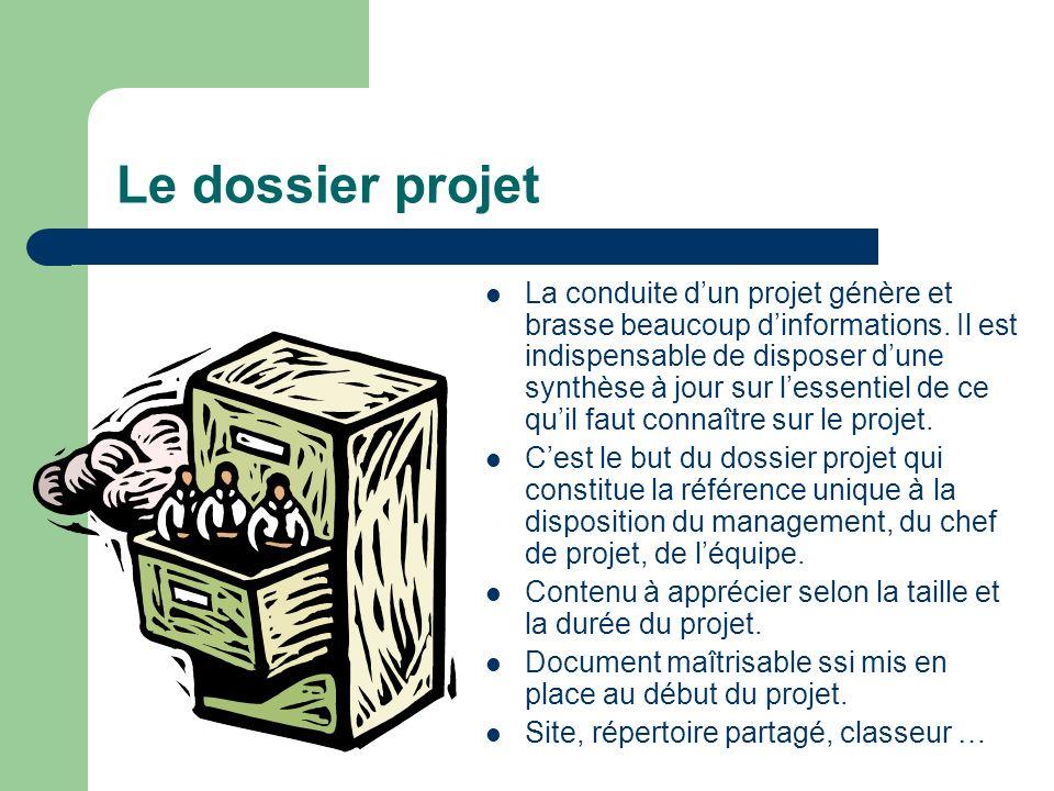Le dossier projet La conduite dun projet génère et brasse beaucoup dinformations. Il est indispensable de disposer dune synthèse à jour sur lessentiel