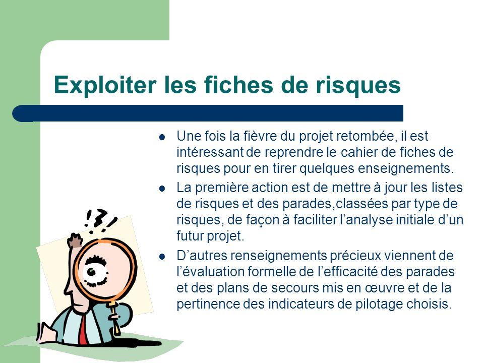 Exploiter les fiches de risques Une fois la fièvre du projet retombée, il est intéressant de reprendre le cahier de fiches de risques pour en tirer qu