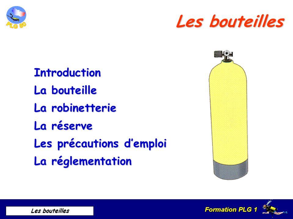 Formation PLG 1 Les bouteilles Les bouteilles Introduction La bouteille La robinetterie La réserve Les précautions demploi La réglementation