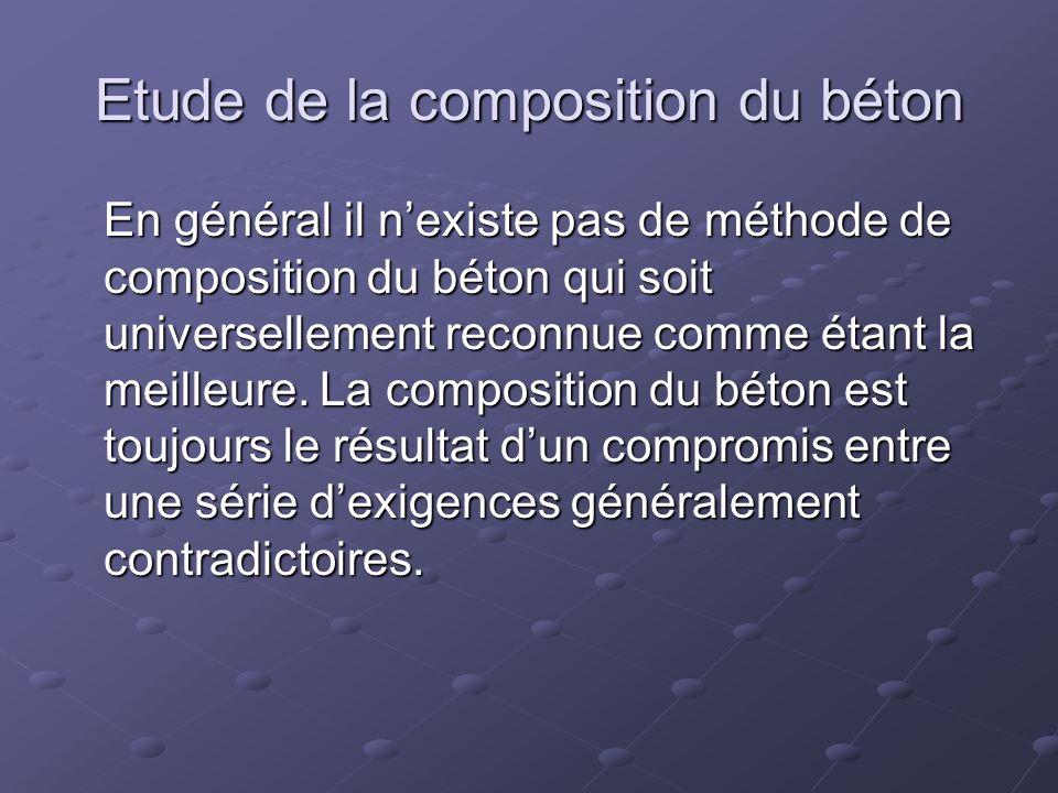 Etude de la composition du béton En général il nexiste pas de méthode de composition du béton qui soit universellement reconnue comme étant la meilleu