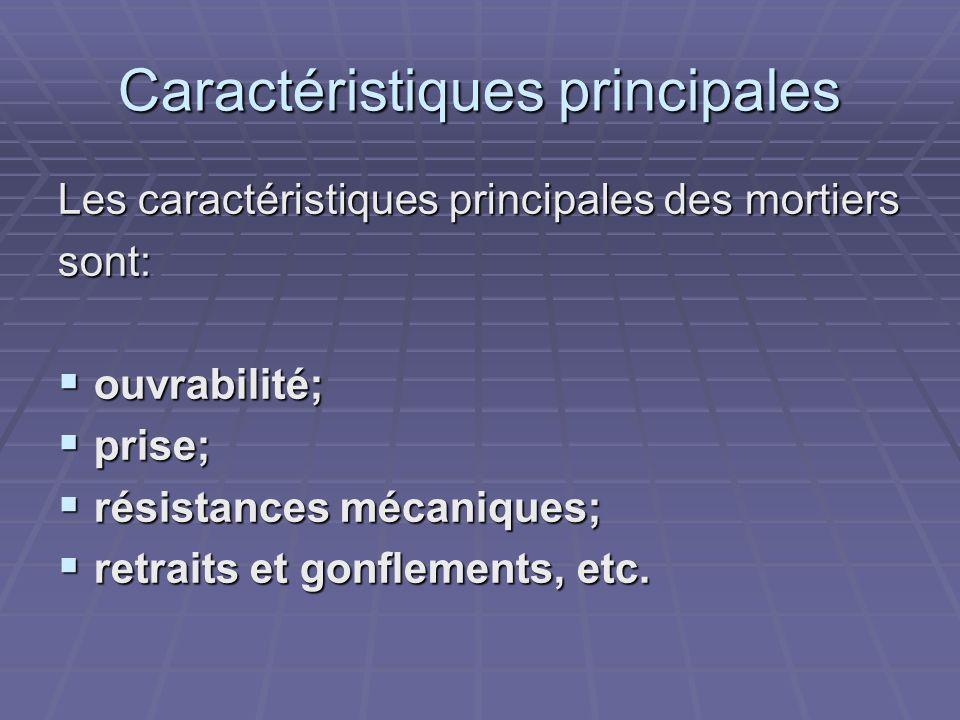 Caractéristiques principales Les caractéristiques principales des mortiers sont: ouvrabilité; ouvrabilité; prise; prise; résistances mécaniques; résis