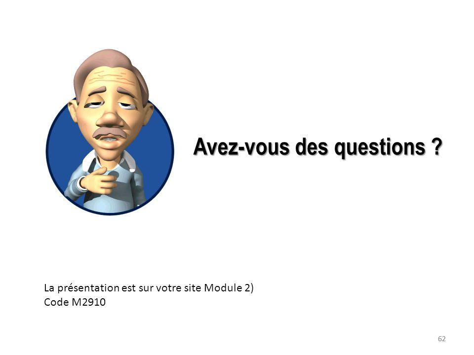 62 Avez-vous des questions ? La présentation est sur votre site Module 2) Code M2910 62