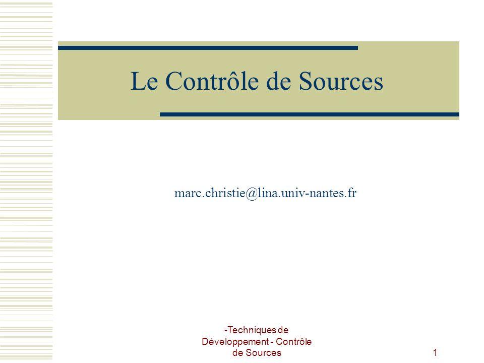 -Techniques de Développement - Contrôle de Sources 1 Le Contrôle de Sources marc.christie@lina.univ-nantes.fr
