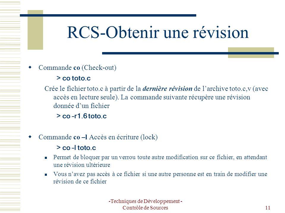 -Techniques de Développement - Contrôle de Sources11 RCS-Obtenir une révision Commande co (Check-out) > co toto.c Crée le fichier toto.c à partir de la dernière révision de larchive toto.c,v (avec accès en lecture seule).