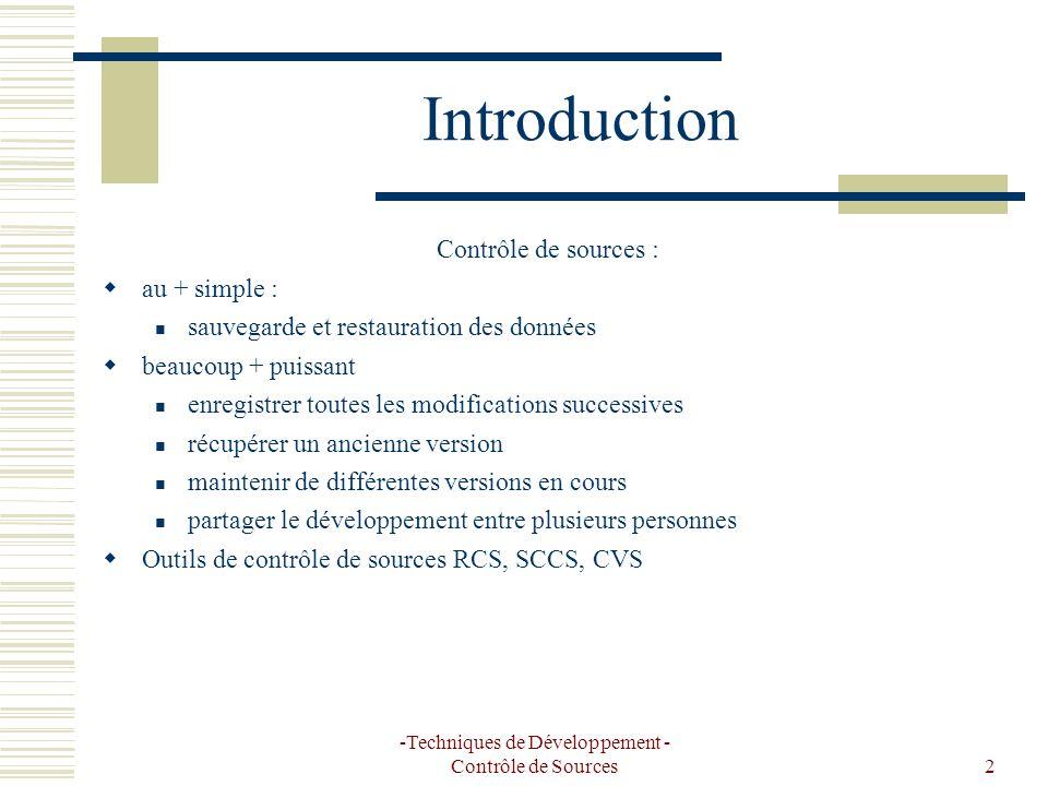 -Techniques de Développement - Contrôle de Sources2 Introduction Contrôle de sources : au + simple : sauvegarde et restauration des données beaucoup +