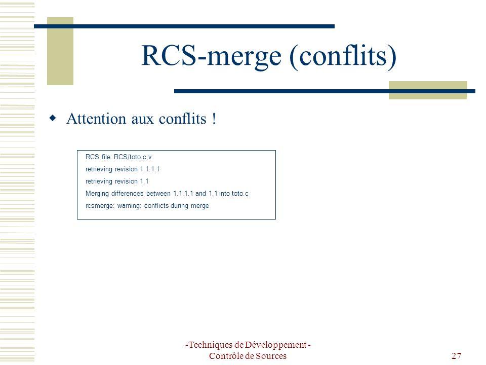 -Techniques de Développement - Contrôle de Sources27 RCS-merge (conflits) Attention aux conflits ! RCS file: RCS/toto.c,v retrieving revision 1.1.1.1