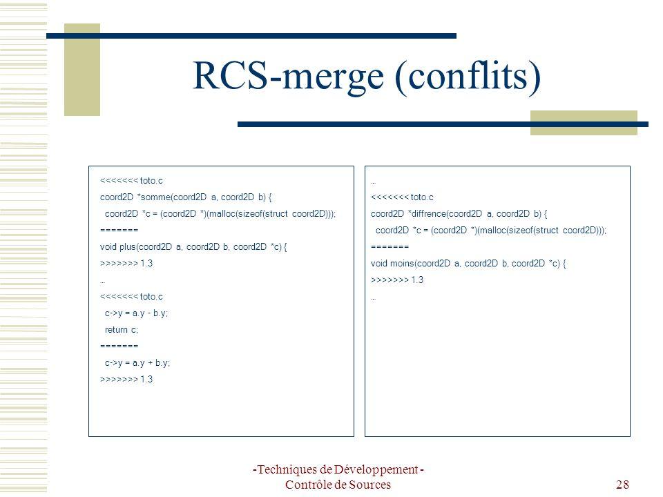 -Techniques de Développement - Contrôle de Sources28 RCS-merge (conflits) <<<<<<< toto.c coord2D *somme(coord2D a, coord2D b) { coord2D *c = (coord2D