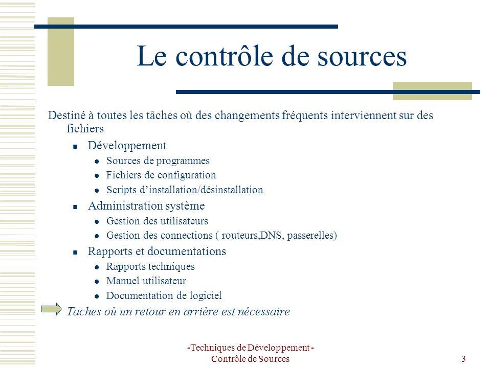 -Techniques de Développement - Contrôle de Sources3 Le contrôle de sources Destiné à toutes les tâches où des changements fréquents interviennent sur