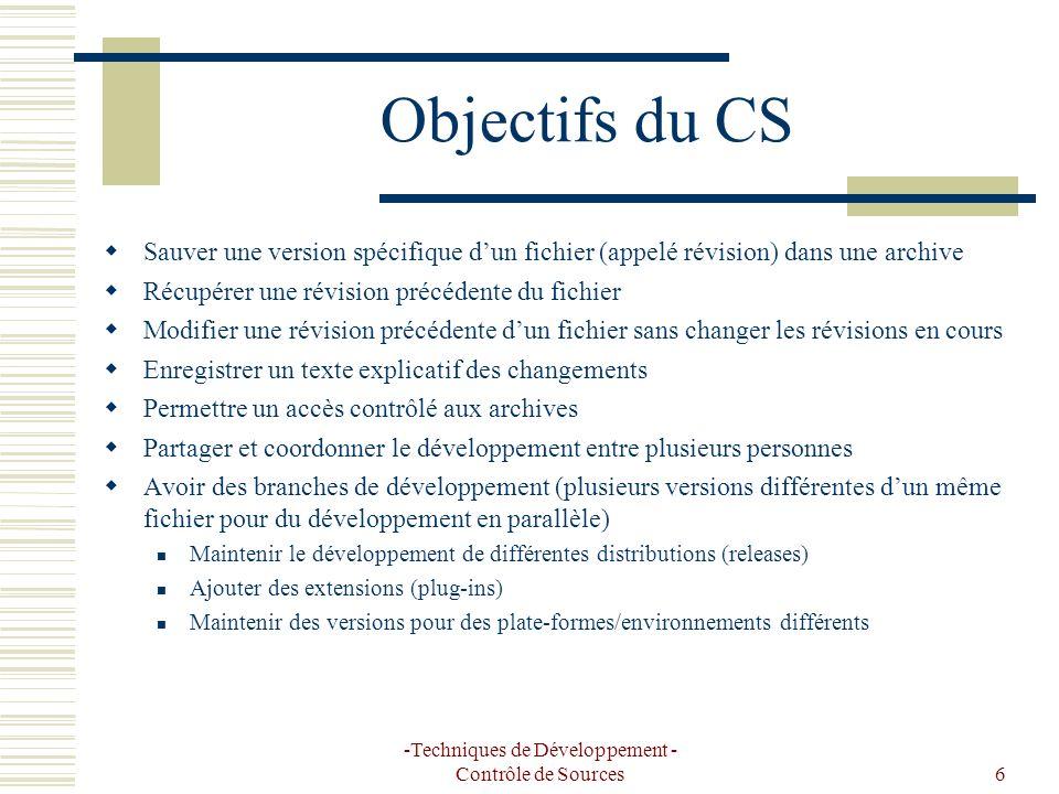 -Techniques de Développement - Contrôle de Sources6 Objectifs du CS Sauver une version spécifique dun fichier (appelé révision) dans une archive Récup
