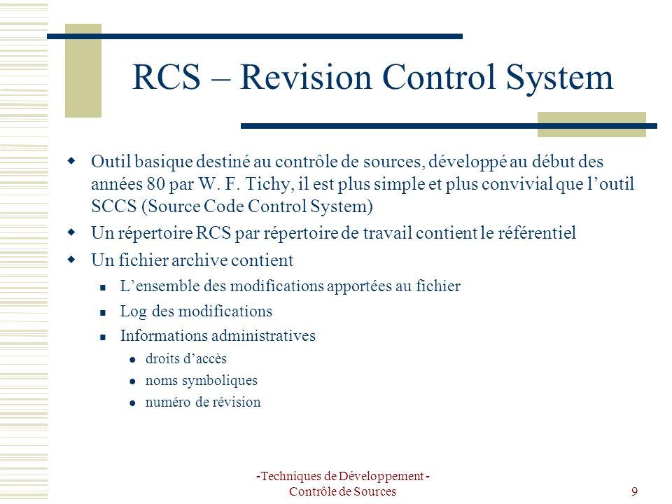 -Techniques de Développement - Contrôle de Sources9 RCS – Revision Control System Outil basique destiné au contrôle de sources, développé au début des années 80 par W.