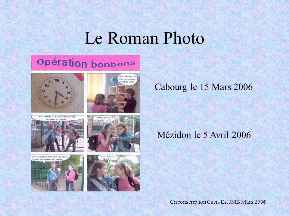 Le Roman Photo Cabourg le 15 Mars 2006 Mézidon le 5 Avril 2006 Circonscription Caen-Est JMB Mars 2006
