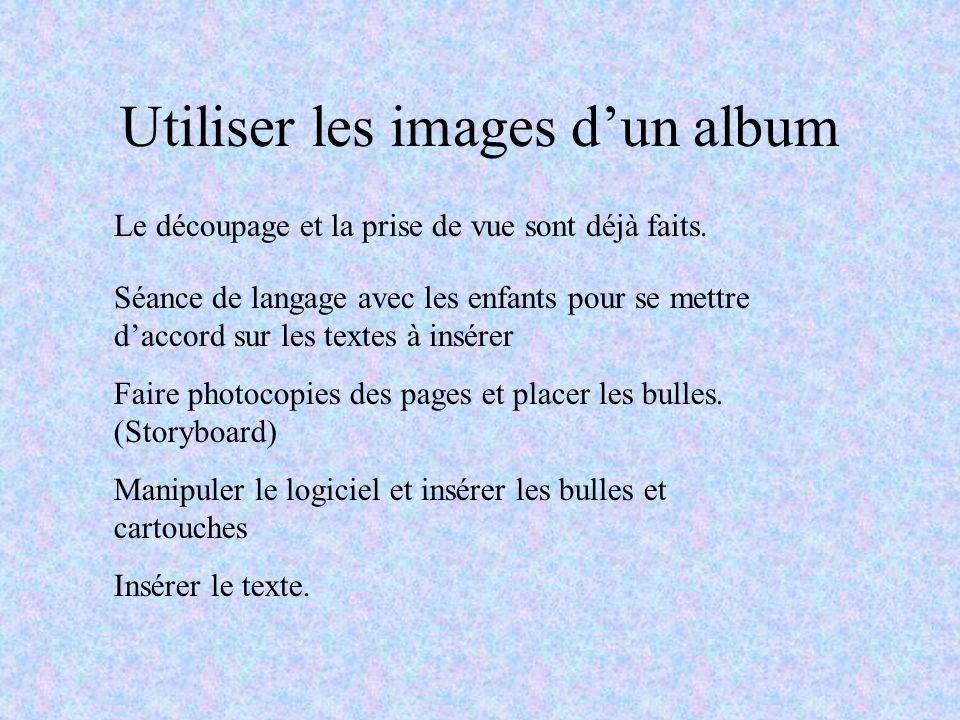 Utiliser les images dun album Le découpage et la prise de vue sont déjà faits. Séance de langage avec les enfants pour se mettre daccord sur les texte