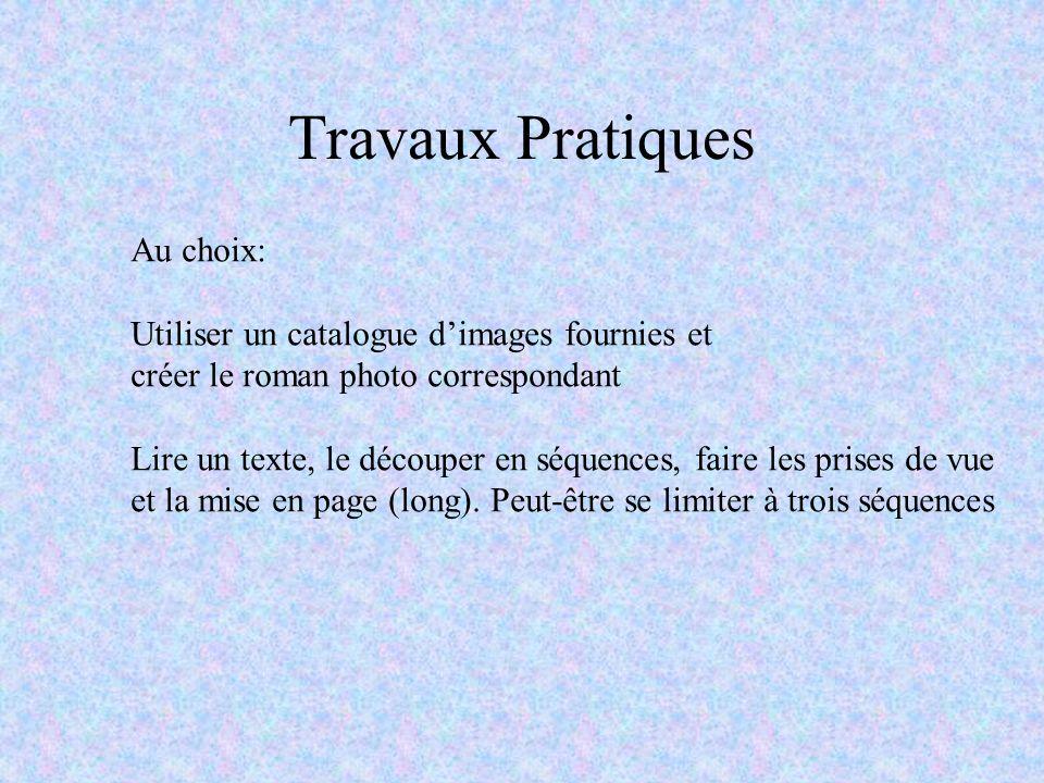 Travaux Pratiques Au choix: Utiliser un catalogue dimages fournies et créer le roman photo correspondant Lire un texte, le découper en séquences, fair