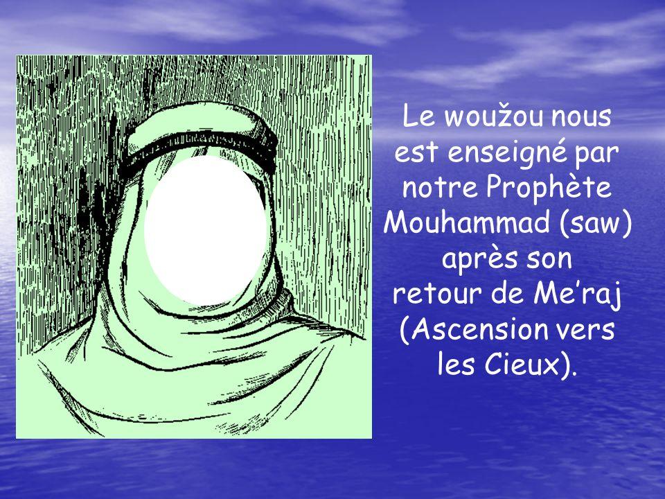 Le woužou nous est enseigné par notre Prophète Mouhammad (saw) après son retour de Meraj (Ascension vers les Cieux).