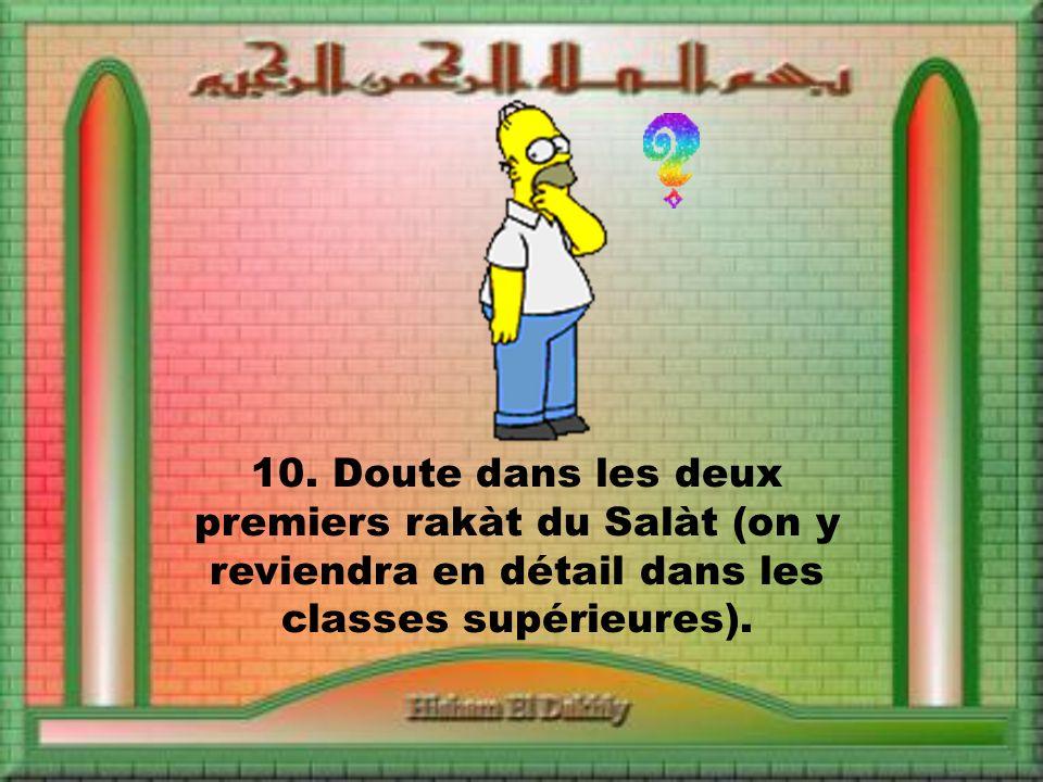 10. Doute dans les deux premiers rakàt du Salàt (on y reviendra en détail dans les classes supérieures).