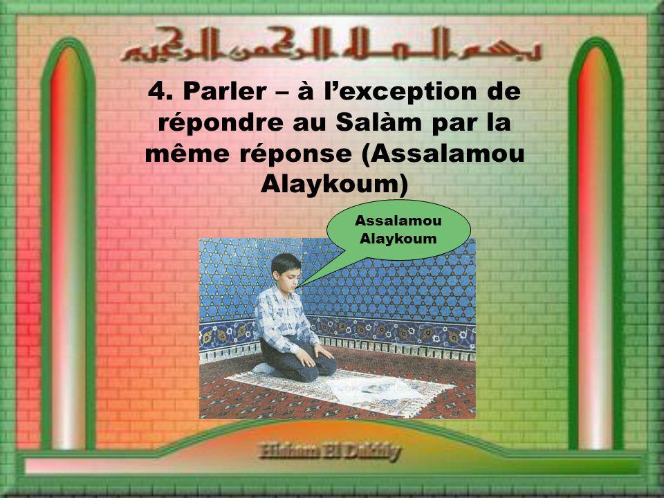 4. Parler – à lexception de répondre au Salàm par la même réponse (Assalamou Alaykoum) Assalamou Alaykoum