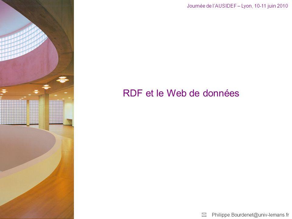 Journée de lAUSIDEF – Lyon, 10-11 juin 2010 Philippe.Bourdenet@univ-lemans.fr RDF et le Web de données