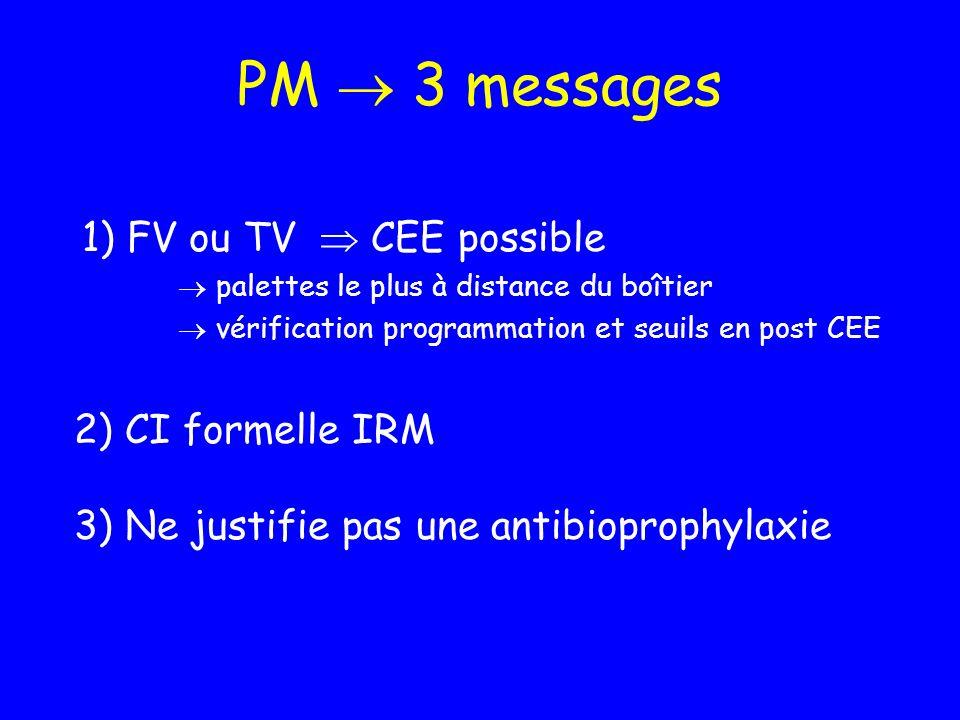 PM 3 messages 1) FV ou TV CEE possible palettes le plus à distance du boîtier vérification programmation et seuils en post CEE 2) CI formelle IRM 3) N