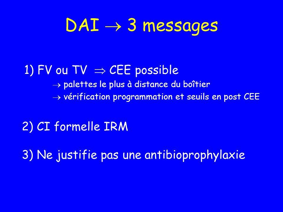DAI 3 messages 1) FV ou TV CEE possible palettes le plus à distance du boîtier vérification programmation et seuils en post CEE 2) CI formelle IRM 3)