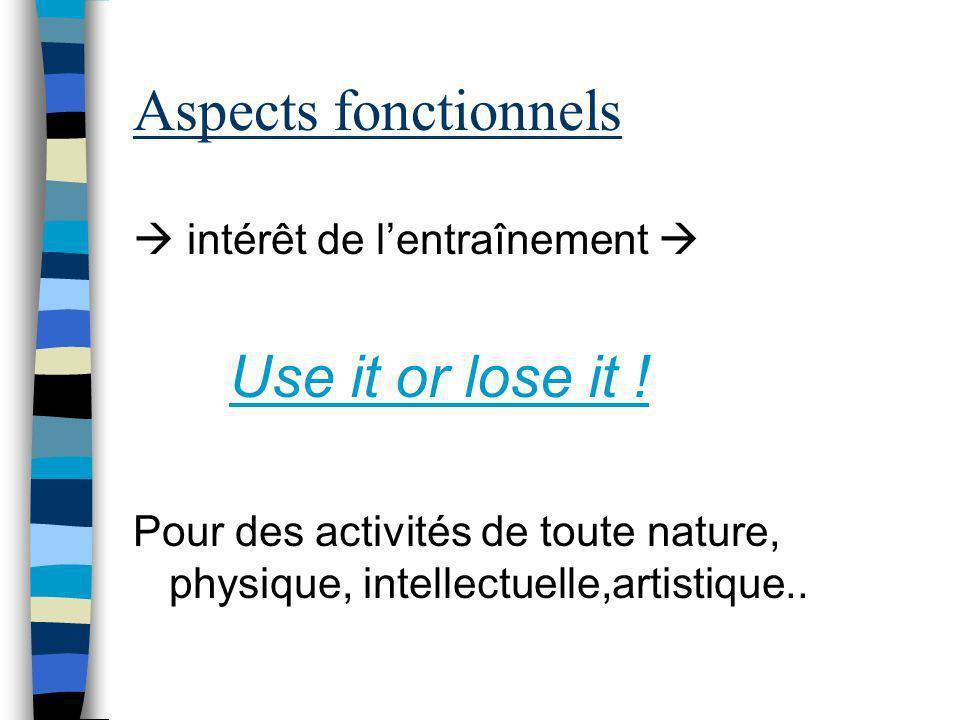intérêt de lentraînement Use it or lose it ! Pour des activités de toute nature, physique, intellectuelle,artistique..