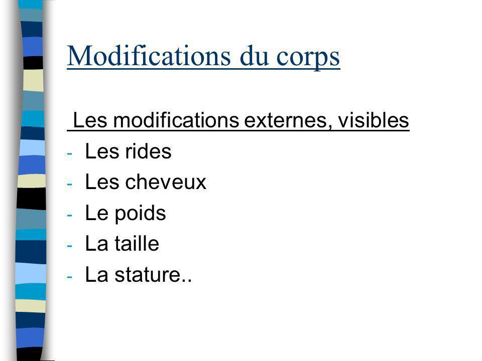 Modifications du corps Les modifications externes, visibles - Les rides - Les cheveux - Le poids - La taille - La stature..