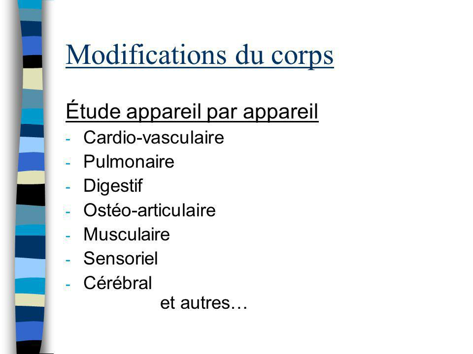Modifications du corps Étude appareil par appareil - Cardio-vasculaire - Pulmonaire - Digestif - Ostéo-articulaire - Musculaire - Sensoriel - Cérébral