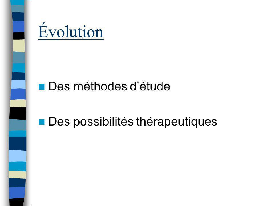 Évolution Des méthodes détude Des possibilités thérapeutiques