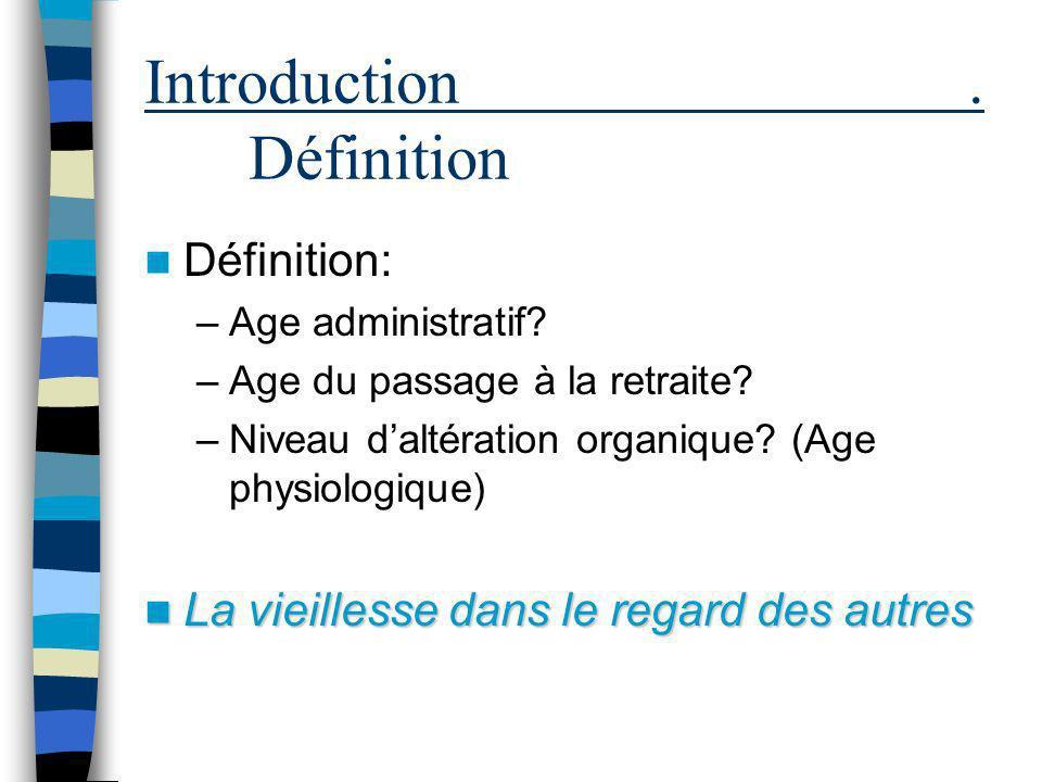 Introduction. Définition Définition: –Age administratif? –Age du passage à la retraite? –Niveau daltération organique? (Age physiologique) La vieilles