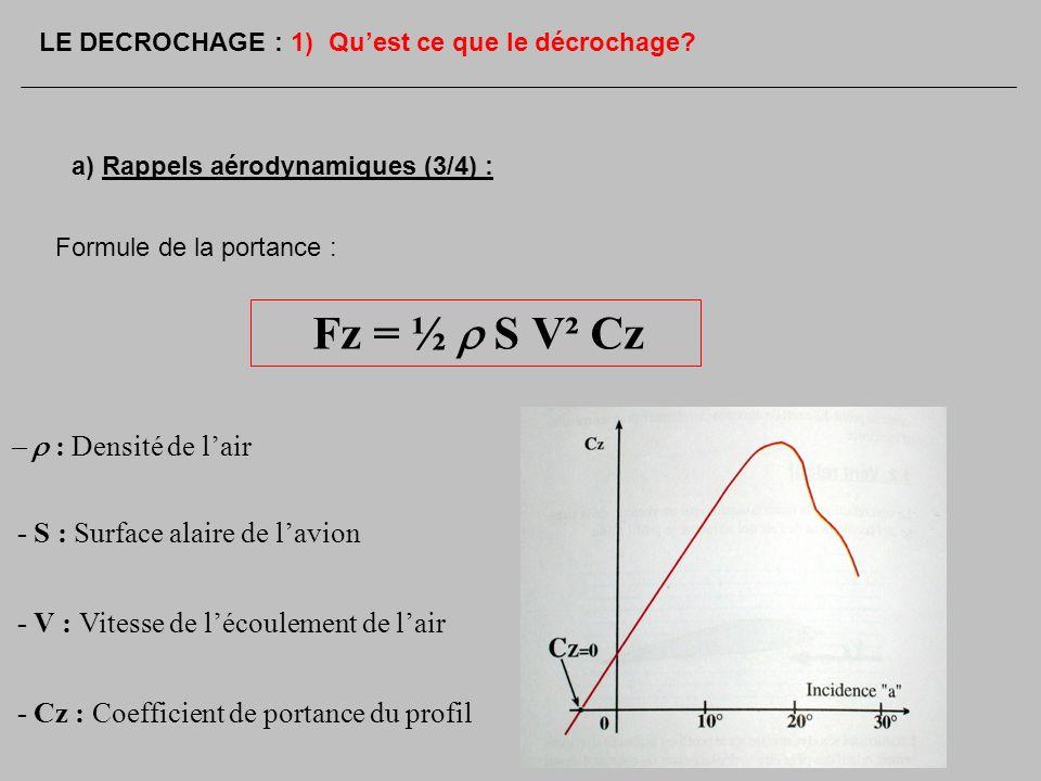 Formule de la portance : Fz = ½ S V² Cz : Densité de lair - S : Surface alaire de lavion - V : Vitesse de lécoulement de lair - Cz : Coefficient de po