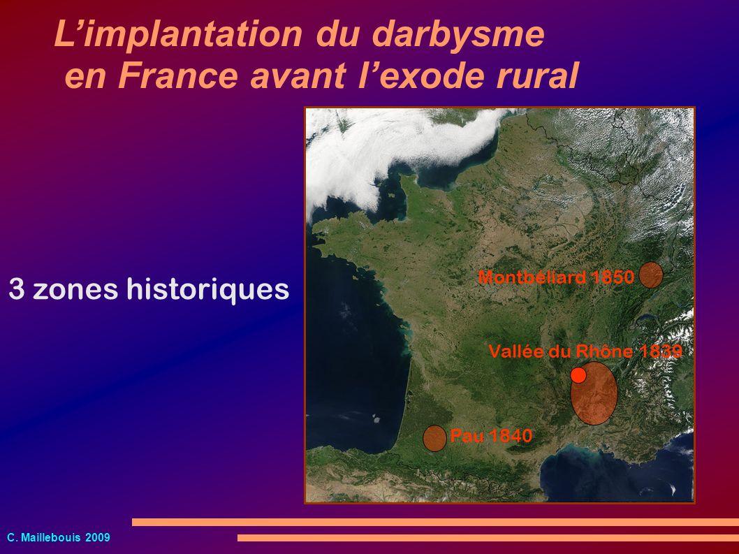C. Maillebouis 2009 3 zones historiques Pau 1840 Vallée du Rhône 1839 Montbéliard 1850 Limplantation du darbysme en France avant lexode rural