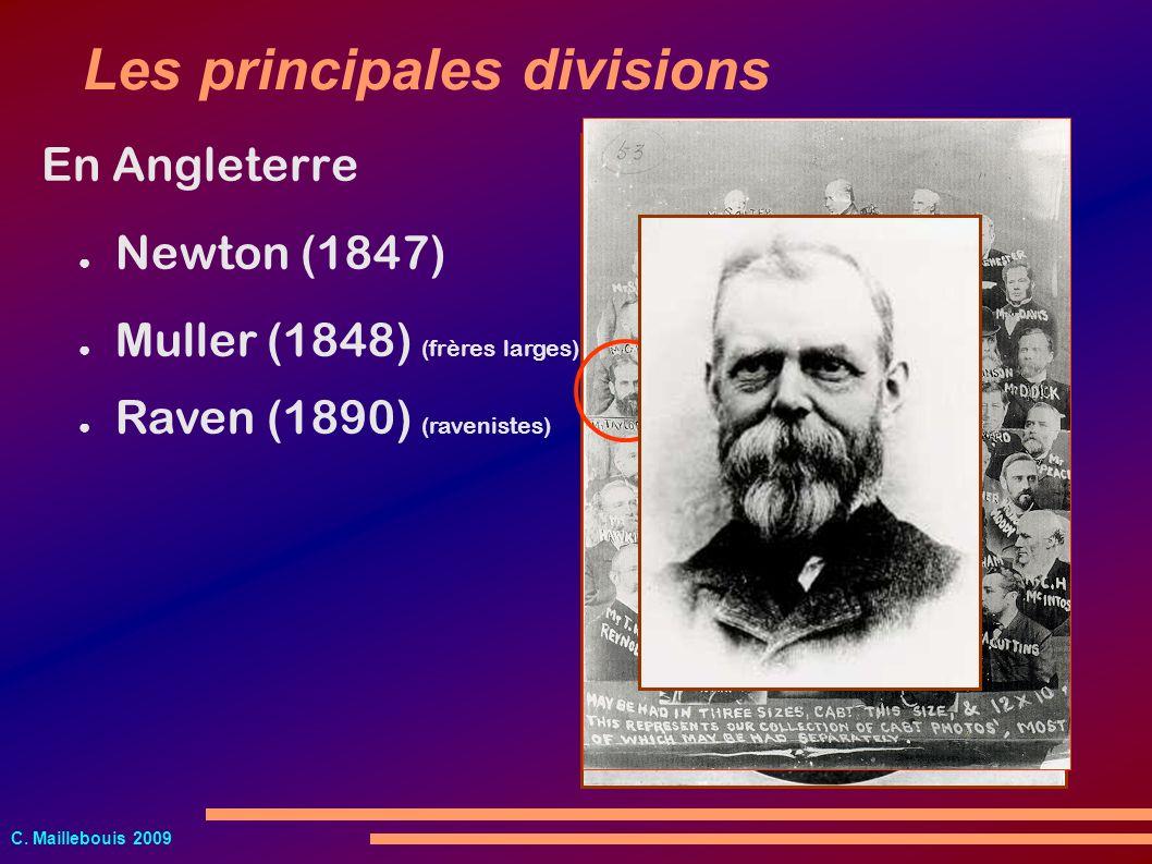 C. Maillebouis 2009 Muller (1848) (frères larges) Newton (1847) Les principales divisions Raven (1890) (ravenistes) En Angleterre