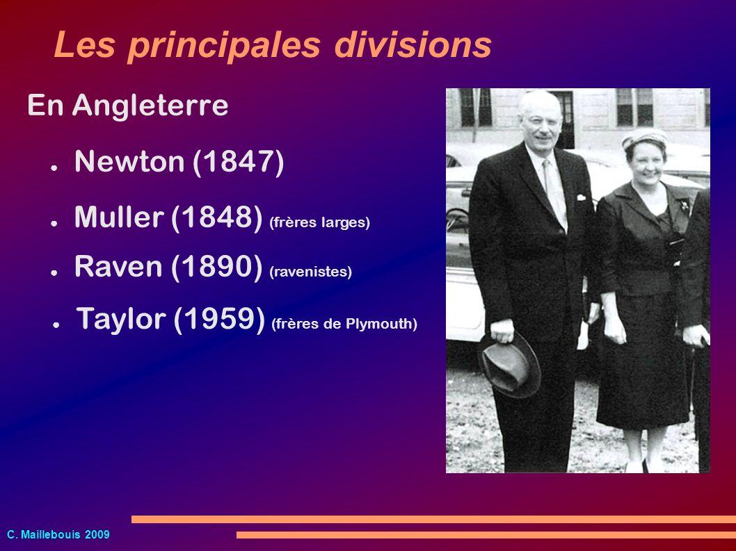 C. Maillebouis 2009 Muller (1848) (frères larges) Newton (1847) Les principales divisions Raven (1890) (ravenistes) En Angleterre Taylor (1959) (frère