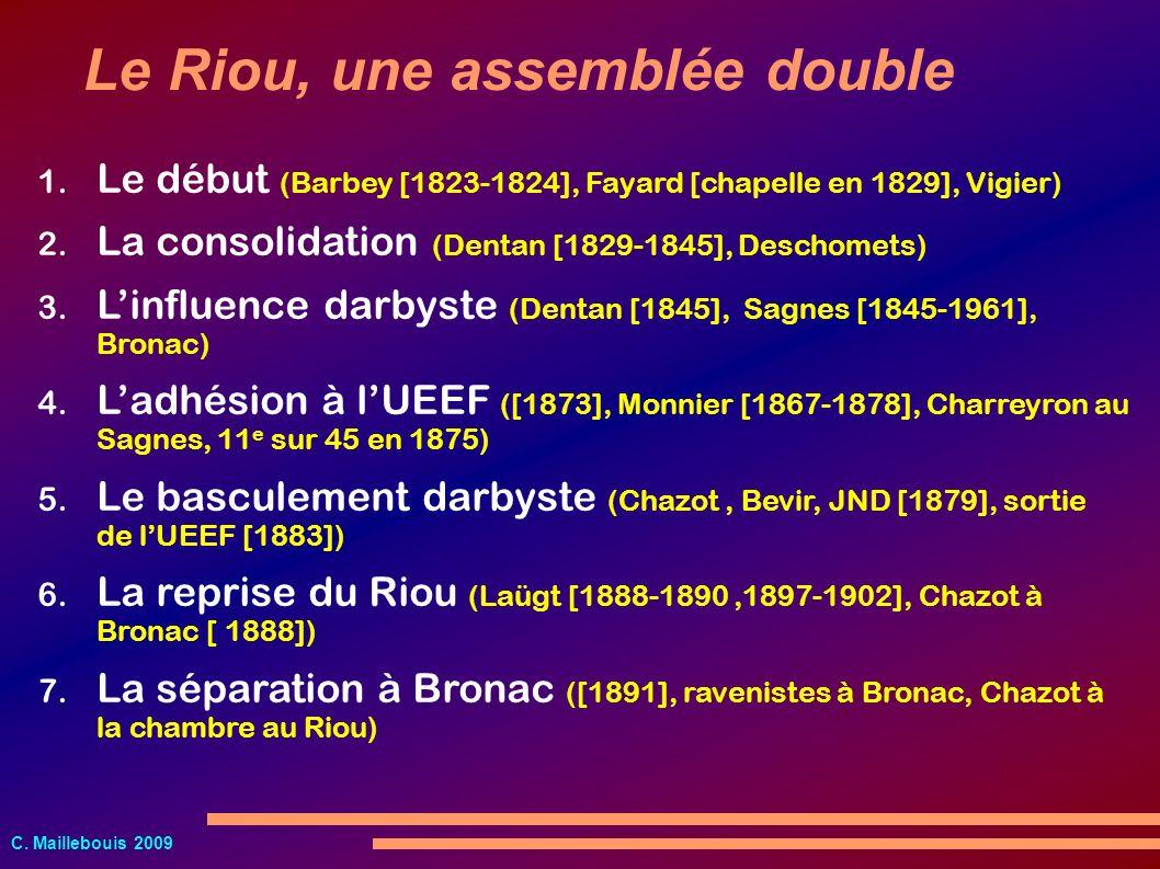 C. Maillebouis 2009 Le Riou, une assemblée double 1. Le début (Barbey [1823-1824], Fayard [chapelle en 1829], Vigier) 2. La consolidation (Dentan [182